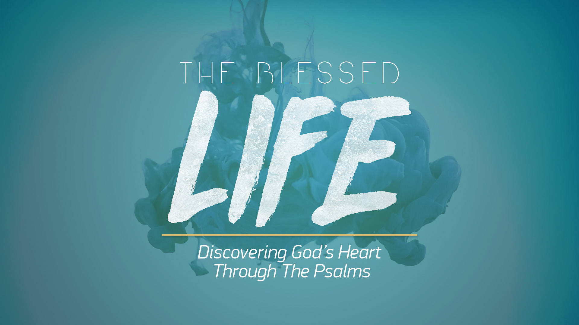 The Blessed Life: Discovering God's Heart Through The Psalms