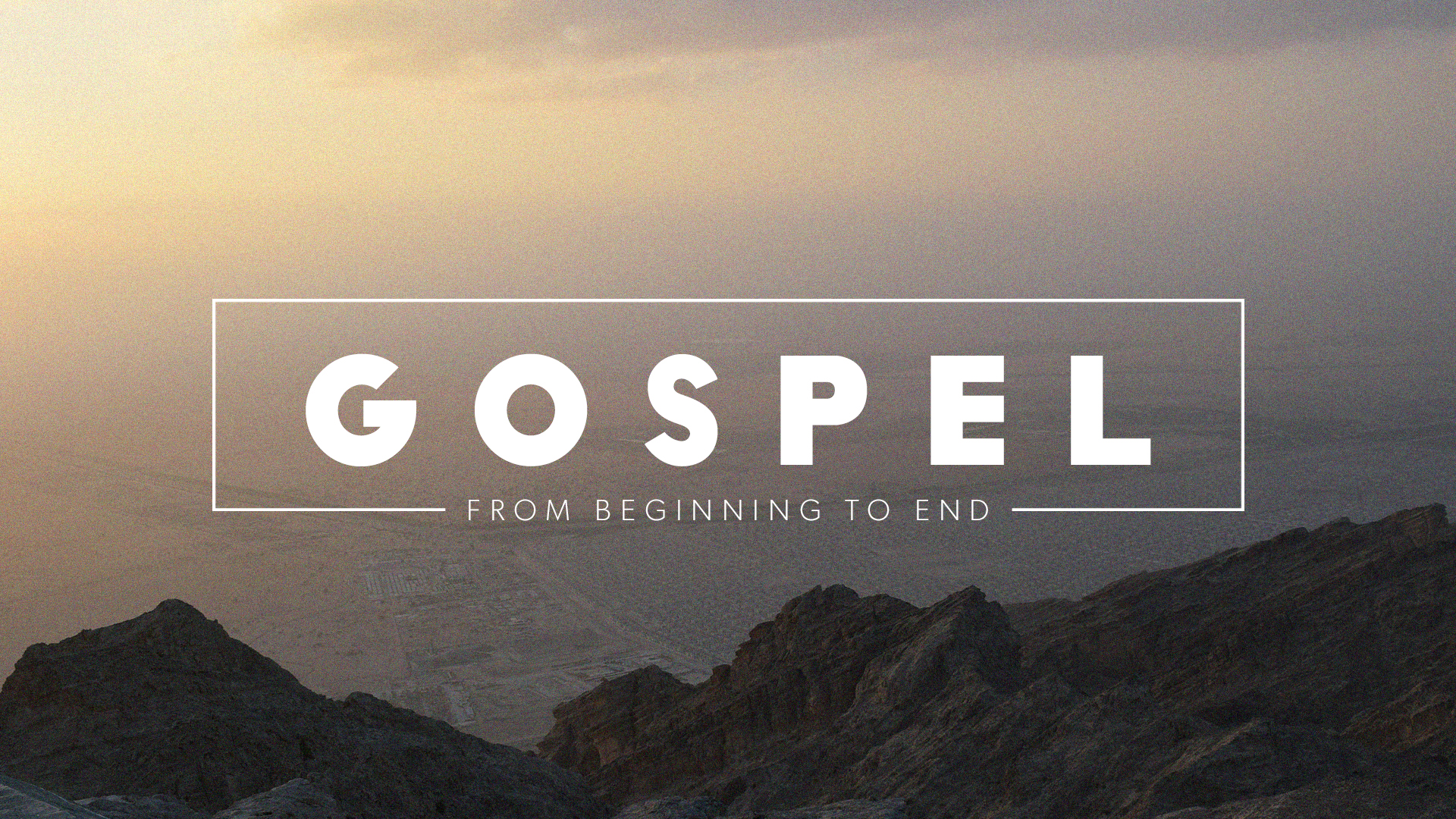 Gospel: From Beginning to End
